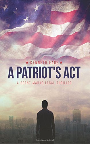 9781530323715: A Patriot's Act: a Brent Marks Legal Thriller (Brent Marks Legal Thriller Series) (Volume 1)