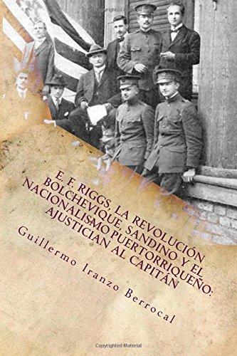 9781530328284: E.F Riggs, la Revolución Bolchevique, Sandino y el nacionalismo revolucionario puertorriqueño: Ajustician al capitán (Spanish Edition)