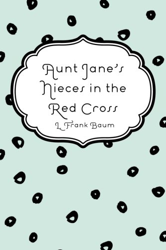 9781530333530: Aunt Jane's Nieces in the Red Cross