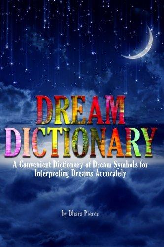 Dream Dictionary: A Convenient Dictionary of Dream Symbols for Interpreting Dreams Accurately: ...
