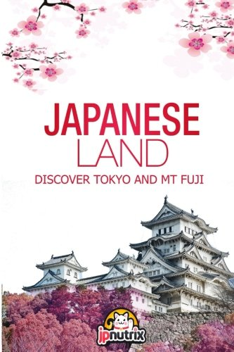 9781530343652: Japanese Land: Discovering the city of Tokyo And Mount Fuji