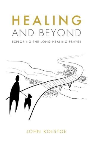 Healing and Beyond: Exploring the Long Healing: Kolstoe, John