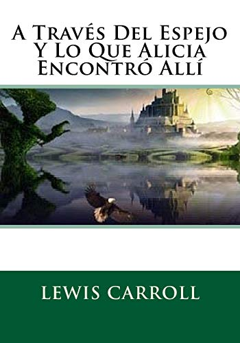 9781530351985: A Traves Del Espejo Y Lo Que Alicia Encontro Alli (Spanish Edition)