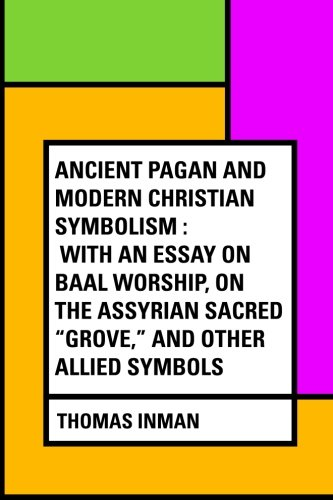 9781530354009: Ancient Pagan and Modern Christian Symbolism : With an Essay on Baal Worship, on the Assyrian Sacred
