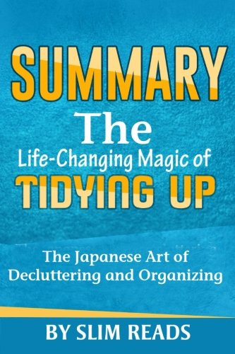 9781530356294: Summary: The Life Changing Magic of Tidying Up: The Japanese Art of Decluttering and Organizing | Summary & Key Takeaways