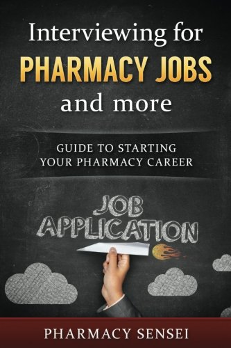 Interviewing for Pharmacy Jobs and more: Guide to starting your pharmacy career.: Pharmacy Sensei