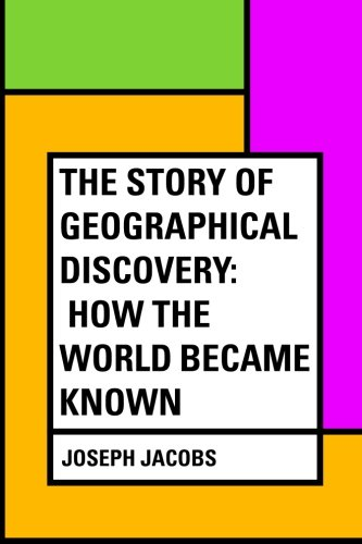 9781530357734: The Story of Geographical Discovery: How the World Became Known