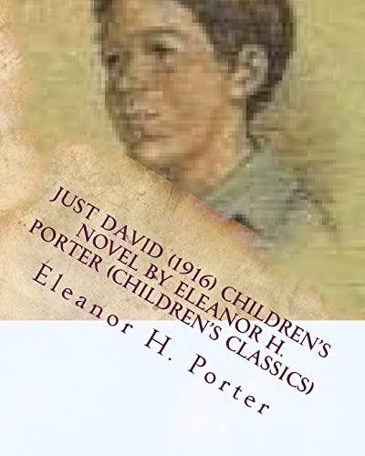 Just David (1916) Children s Novel by: Eleanor H Porter