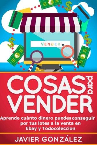 9781530365272: Cosas para vender: Aprende cuánto dinero puedes conseguir por tus lotes a la venta en Ebay y Todocoleccion (Aprende a ganar dinero por internet y desde casa) (Volume 5) (Spanish Edition)