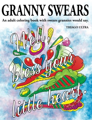 Granny Swears: An Adult Coloring Book With Swears Grannies Would Say : Swear Word Coloring Book : ...