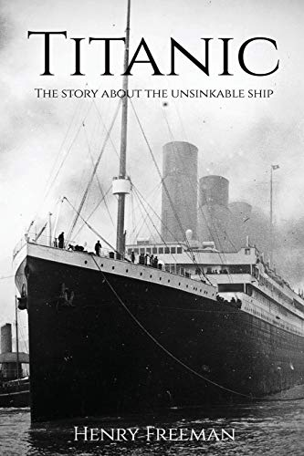 9781530376278: Titanic: The Story About The Unsinkable Ship