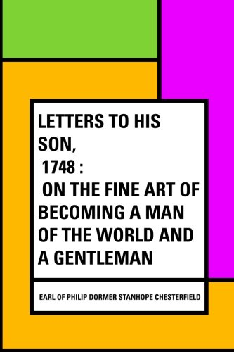 9781530376407: Letters to His Son, 1748 : On the Fine Art of Becoming a Man of the World and a Gentleman