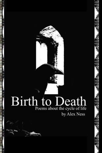 Birth to Death: Poems about the Cycle: Alex Ness