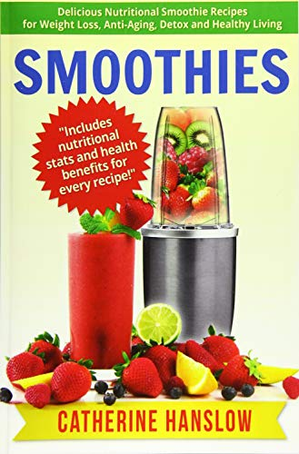 9781530385980: Smoothies: Delicious Nutritional Smoothie Recipes for Weight Loss, Anti-Aging, Detox and Healthy Living