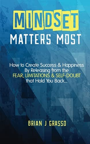 9781530389582: Mindset Matters Most: How to Create Success & Happiness by Releasing from the FEAR, LIMITATIONS & SELF-DOUBT That Hold You Back...
