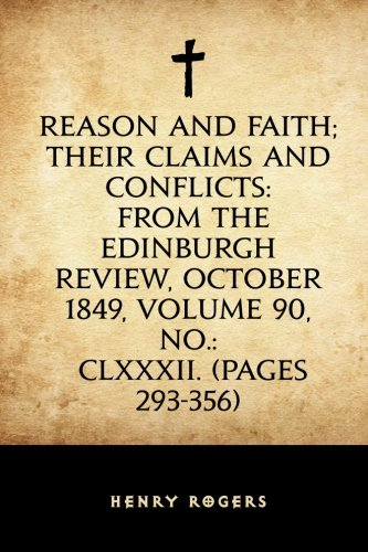 9781530392711: Reason and Faith; Their Claims and Conflicts: From The Edinburgh Review, October 1849, Volume 90, No.: CLXXXII. (Pages 293-356)