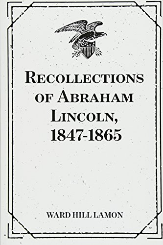 9781530392797: Recollections of Abraham Lincoln, 1847-1865
