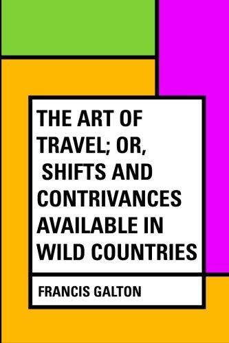 9781530394173: The Art of Travel; Or, Shifts and Contrivances Available in Wild Countries