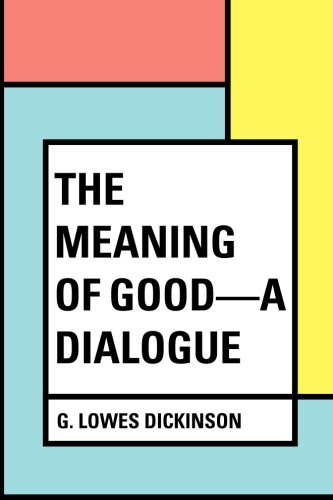 9781530396023: The Meaning of Good—A Dialogue