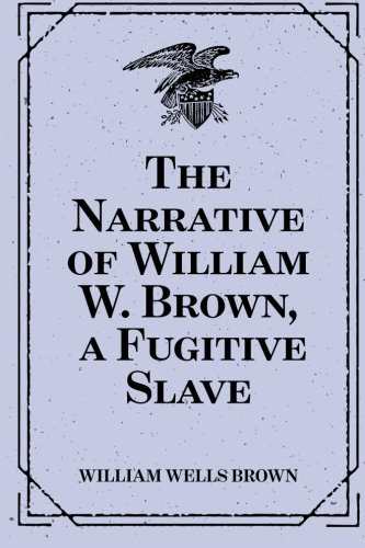 9781530396115: The Narrative of William W. Brown, a Fugitive Slave