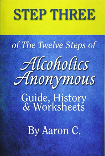 9781530398201: Step 3 of The Twelve Steps of Alcoholics Anonymous: Guide, History & Worksheets: Volume 3