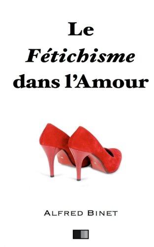 Le Fetichisme Dans L Amour (Paperback): Alfred Binet