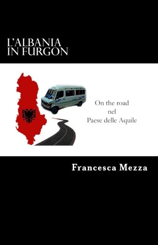L Albania in Furgon: On the Road: Francesca Mezza