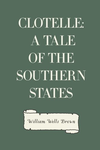 9781530403905: Clotelle: A Tale of the Southern States