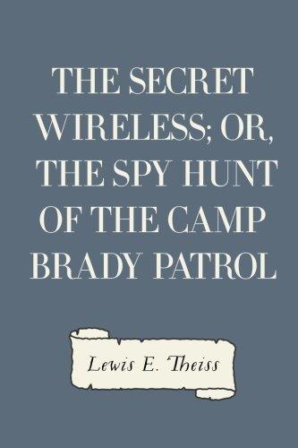 9781530407538: The Secret Wireless; Or, The Spy Hunt of the Camp Brady Patrol