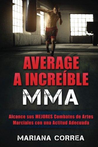 9781530408023: AVERAGE a INCREIBLE MMA: Alcance sus MEJORES Combates de Artes Marciales con una Actitud Adecuada (Spanish Edition)
