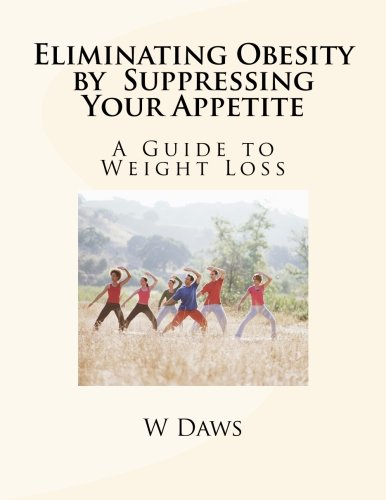 9781530412907: Eliminating Obesity by Suppressing Your Appetite: A Guide to Weight Loss