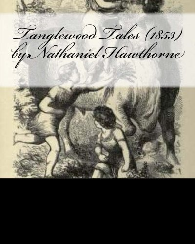 9781530413621: Tanglewood Tales (1853) by:Nathaniel Hawthorne