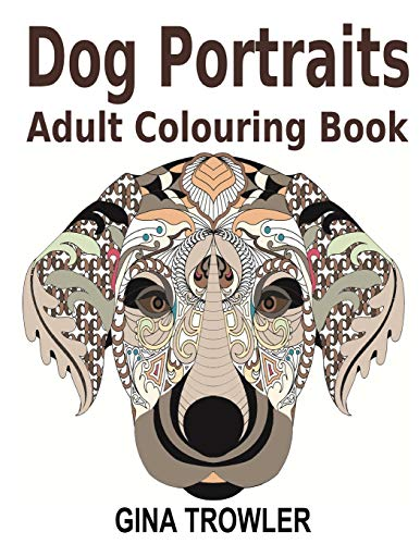 9781530415793: Adult Colouring Books: Dog Portraits: Dog Colouring Book Featuring Dog Face Designs of Top Dog Breeds for Stress Relief Colouring - Dog Lover Gifts