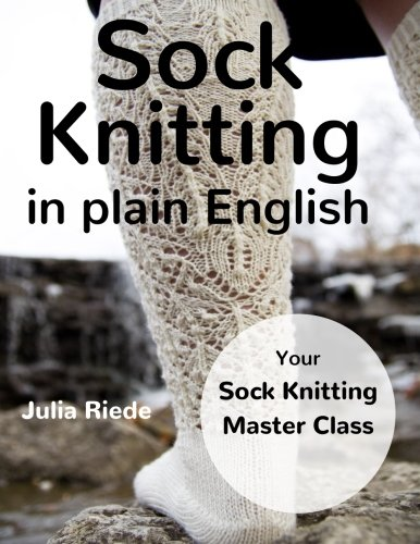 Sock Knitting in Plain English: Dr. Julia Riede