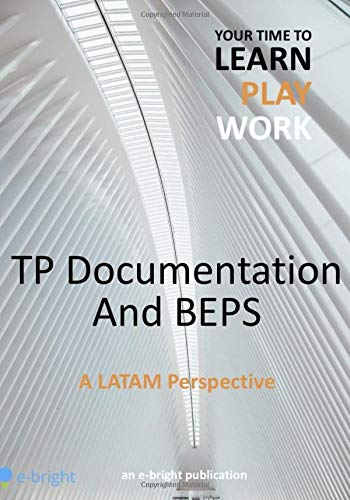 TP Documentation and BEPS - a LATAM Perspective: Mr. Heberth Guevara; Mr. Steef Huibregtse; Ms. ...
