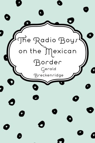 9781530425310: The Radio Boys on the Mexican Border