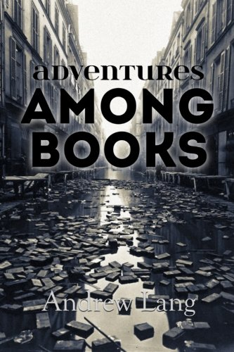 9781530435012: Adventures Among Books