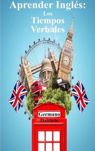 9781530436989: Aprender Inglés: Los Tiempos Verbales
