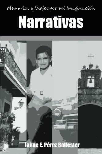 9781530437566: Narrativas: Memorias y Viajes por mi Imaginación