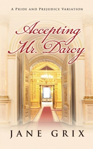 Accepting Mr. Darcy: A Pride and Prejudice Variation: Grix, Jane