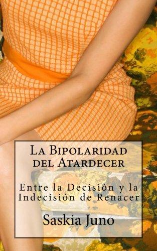 9781530441785: La Bipolaridad del Atardecer: Entre la Decisión y la Indecisión de Renacer