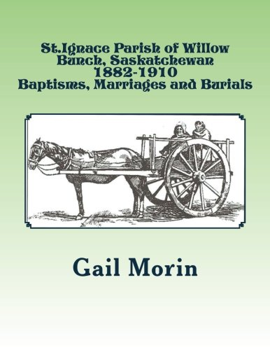 9781530441990: St.Ignace Parish of Willow Bunch, Saskatchewan: 1882-1910 Baptisms, Marriages, Burials