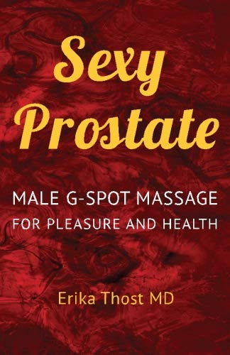 Sexy Prostate: Male G-Spot Massage for Pleasure: Thost MD, Erika