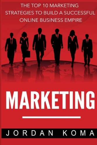 9781530445677: Marketing: The Top 10 Internet Marketing Strategies to Build a Successful Online