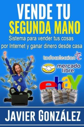 9781530446728: Vender tu segunda mano: Sistema para vender tus cosas por Internet y ganar dinero desde casa (Spanish Edition)