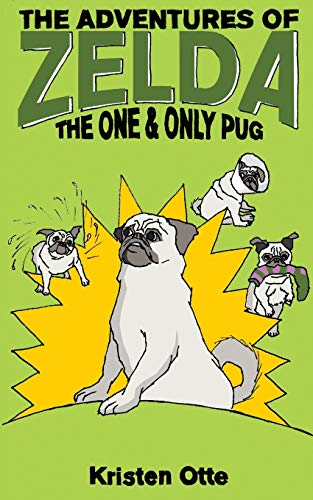 9781530456628: The Adventures of Zelda: The One and Only Pug (Volume 5)
