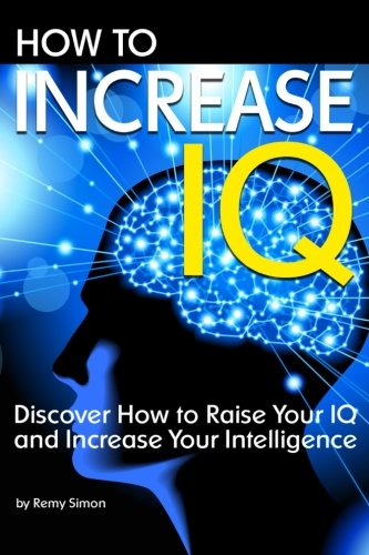 How to Increase IQ: Discover How to Raise Your IQ and Increase Your Intelligence: Remy Simon
