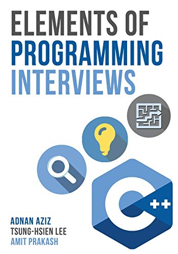 Elements of Programming Interviews: The Insiders' Guide: Tsung-hsien Lee, Adnan