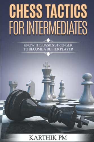 9781530464173: Chess Tactics for Intermediates: Know the basics stronger to become a better player!