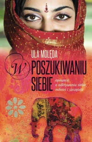 W Poszukiwaniu Siebie: Opowiesc O Odkrywaniu Siebie,: Ula Moleda